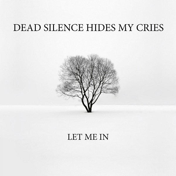 DEAD SILENCE HIDES MY CRIE - Let Me In (Single, 2014)