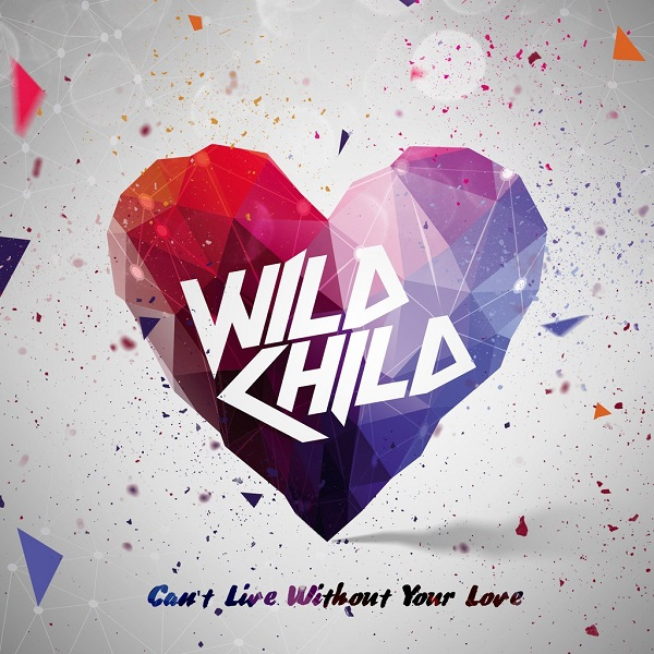 WILD CHILD - Can't Live Without Your Love