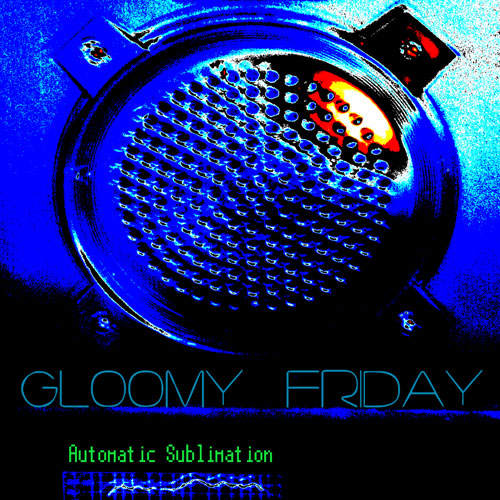 GLOOMY FRIDAY - Automatic Sublimation EP (2013)