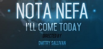 NOTA NEFA - I'll Сome Today (Video, 2014)