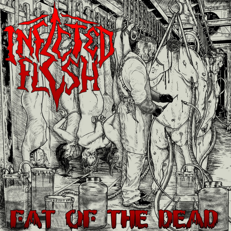 INFECTED FLESH — «Fat Of The Dead» (2018)