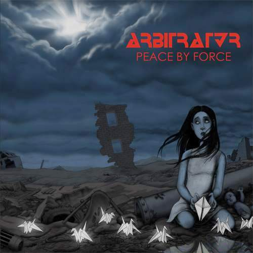 ARBIRTATOR - Peace By Force (2010)