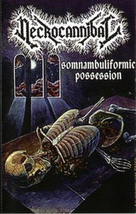 NECROCANNIBAL Somnambuliformic Possession 1994
